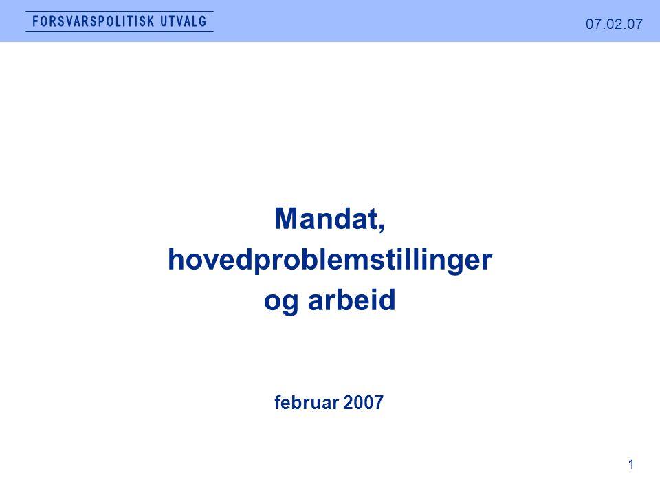 07.02.07 1 februar 2007 Mandat, hovedproblemstillinger og arbeid