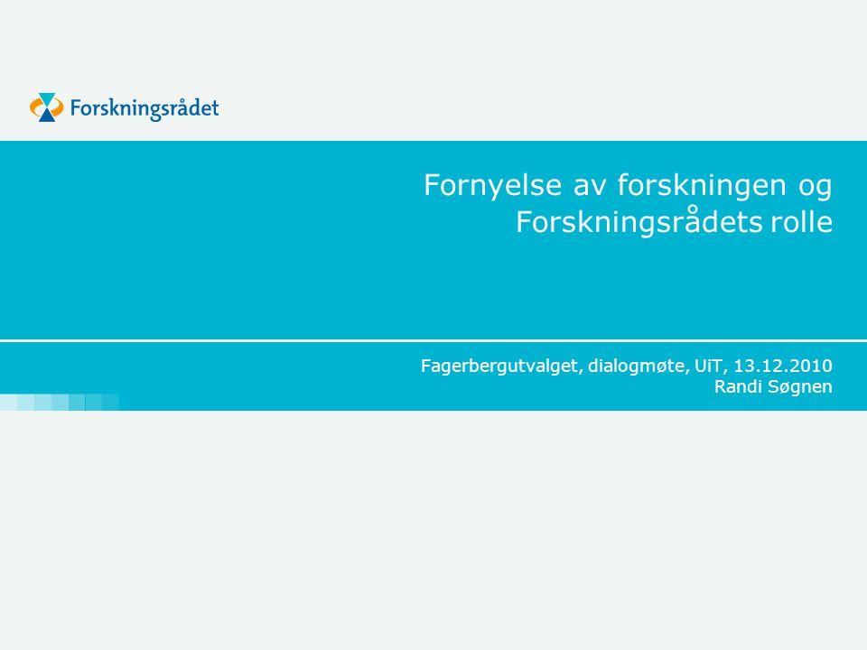 Fornyelse av forskningen og Forskningsrådets rolle Fagerbergutvalget, dialogmøte, UiT, 13.12.2010 Randi Søgnen