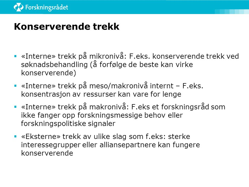 Konserverende trekk  «Interne» trekk på mikronivå: F.eks. konserverende trekk ved søknadsbehandling (å forfølge de beste kan virke konserverende)  «