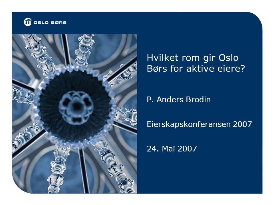 Hvilket rom gir Oslo Børs for aktive eiere? P. Anders Brodin Eierskapskonferansen 2007 24. Mai 2007
