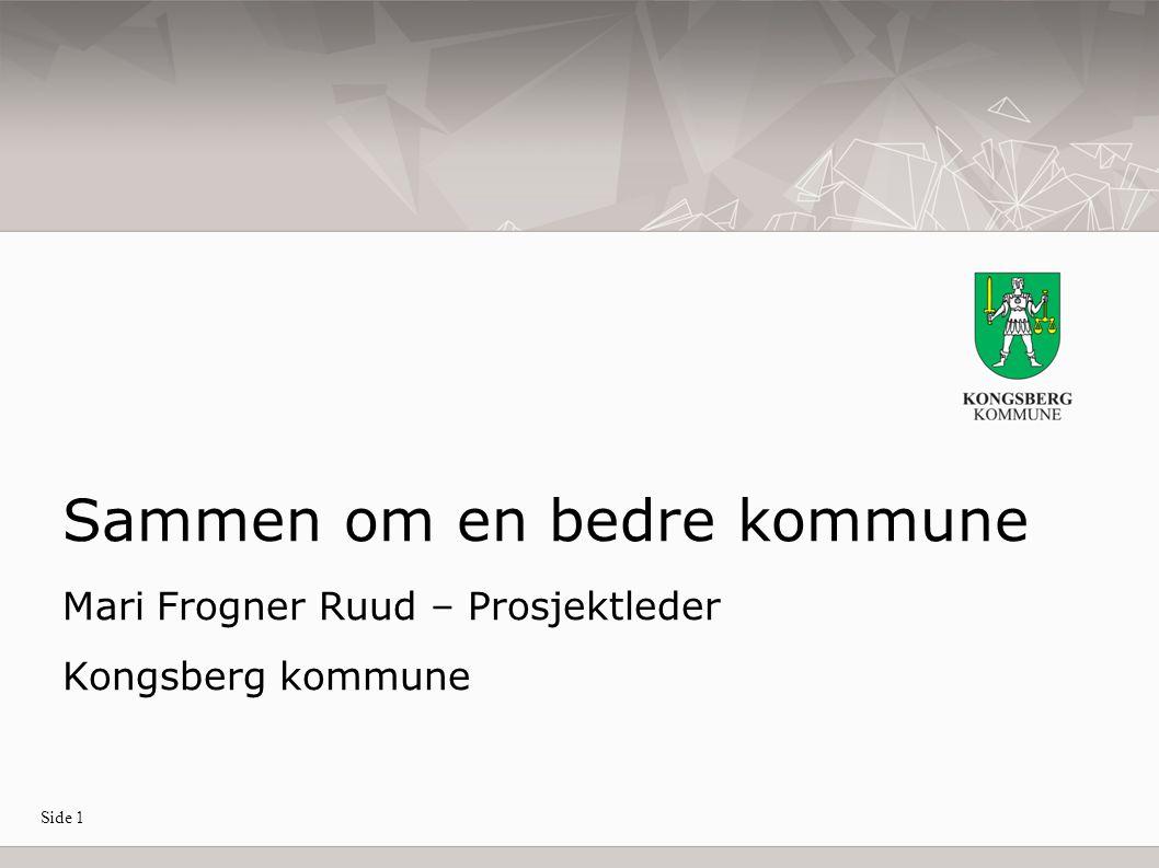Side 1 Sammen om en bedre kommune Mari Frogner Ruud – Prosjektleder Kongsberg kommune