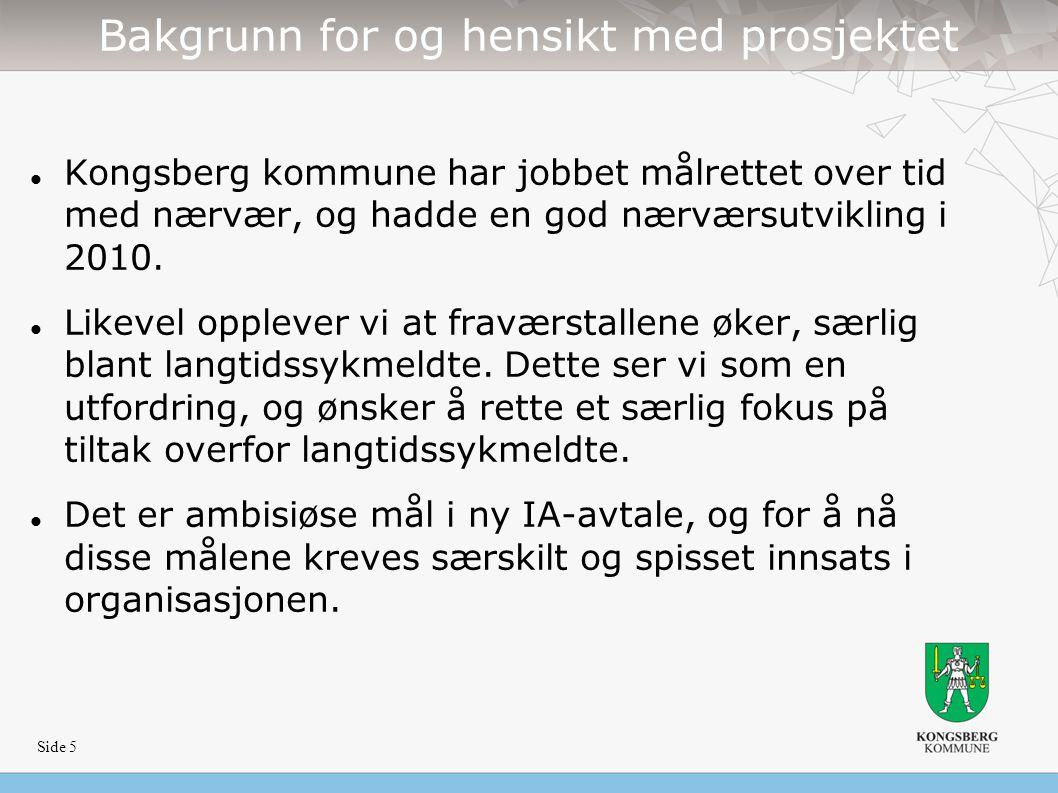 Side 5 Bakgrunn for og hensikt med prosjektet Kongsberg kommune har jobbet målrettet over tid med nærvær, og hadde en god nærværsutvikling i 2010.