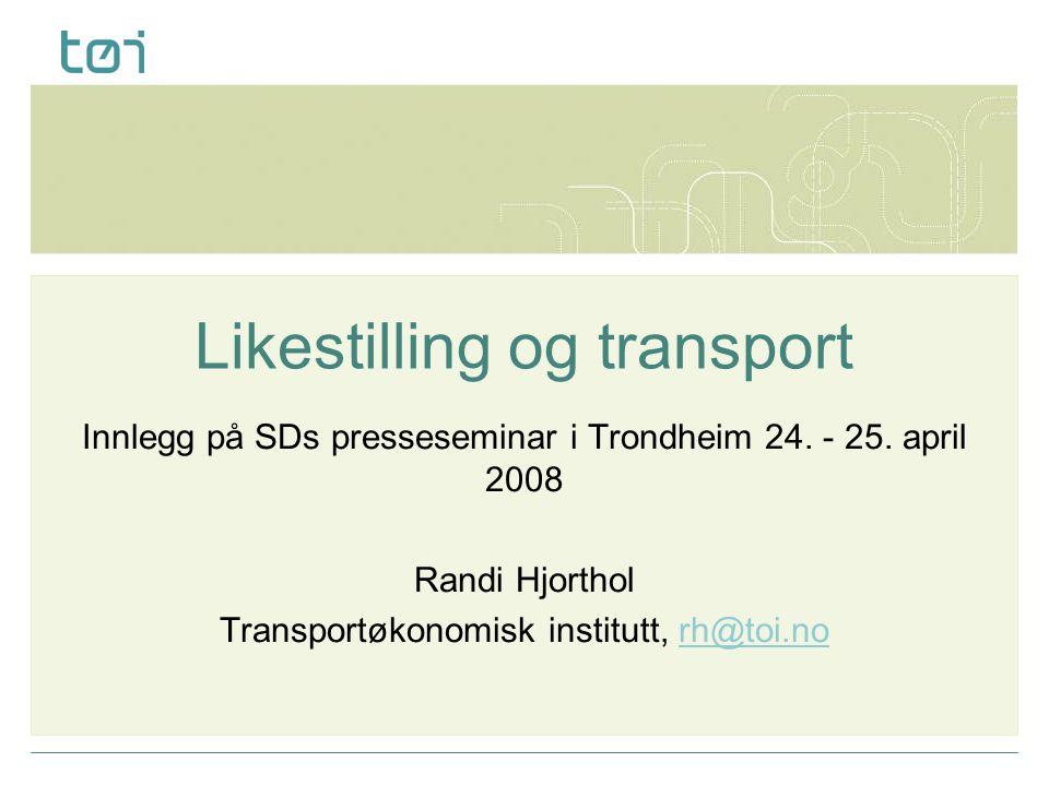 Likestilling og transport Innlegg på SDs presseseminar i Trondheim 24.