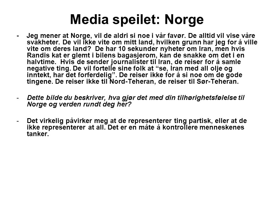 Media speilet: Norge - Jeg mener at Norge, vil de aldri si noe i vår favør. De alltid vil vise våre svakheter. De vil ikke vite om mitt land, hvilken