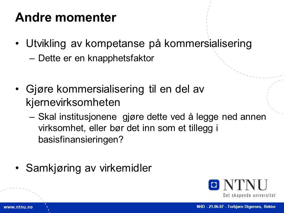 NHD - 21.06.07 - Torbjørn Digernes, Rektor Andre momenter Utvikling av kompetanse på kommersialisering –Dette er en knapphetsfaktor Gjøre kommersialis