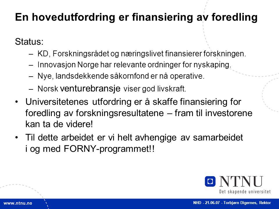 NHD - 21.06.07 - Torbjørn Digernes, Rektor En hovedutfordring er finansiering av foredling Status: –KD, Forskningsrådet og næringslivet finansierer fo