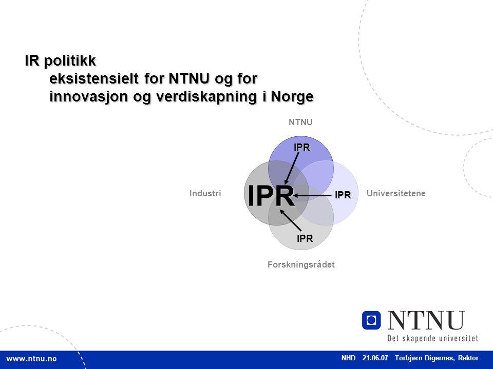 NHD - 21.06.07 - Torbjørn Digernes, Rektor IPR IPR IPR IPR IR politikk eksistensielt for NTNU og for innovasjon og verdiskapning i Norge