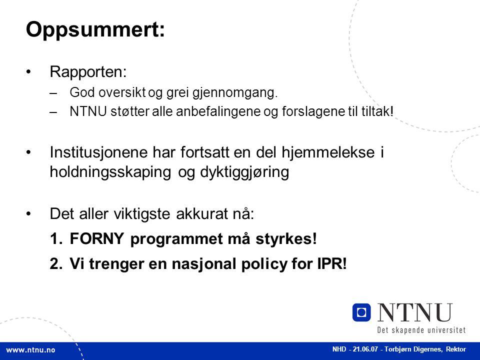 NHD - 21.06.07 - Torbjørn Digernes, Rektor Oppsummert: Rapporten: –God oversikt og grei gjennomgang. –NTNU støtter alle anbefalingene og forslagene ti