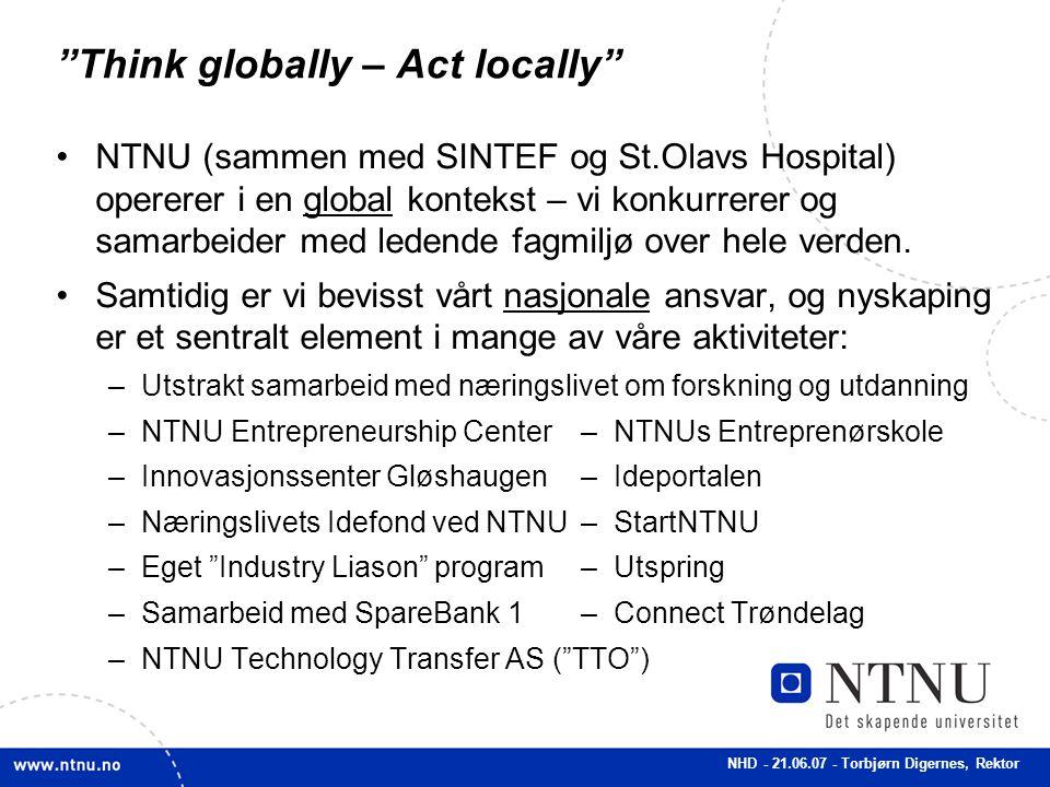 """NHD - 21.06.07 - Torbjørn Digernes, Rektor """"Think globally – Act locally"""" NTNU (sammen med SINTEF og St.Olavs Hospital) opererer i en global kontekst"""