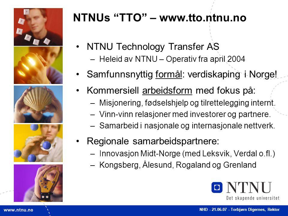 NHD - 21.06.07 - Torbjørn Digernes, Rektor NTNUs TTO – www.tto.ntnu.no NTNU Technology Transfer AS –Heleid av NTNU – Operativ fra april 2004 Samfunnsnyttig formål: verdiskaping i Norge.