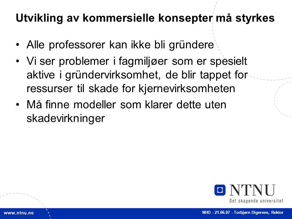 NHD - 21.06.07 - Torbjørn Digernes, Rektor Utvikling av kommersielle konsepter må styrkes Alle professorer kan ikke bli gründere Vi ser problemer i fa