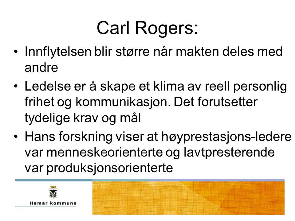 Carl Rogers: Innflytelsen blir større når makten deles med andre Ledelse er å skape et klima av reell personlig frihet og kommunikasjon.