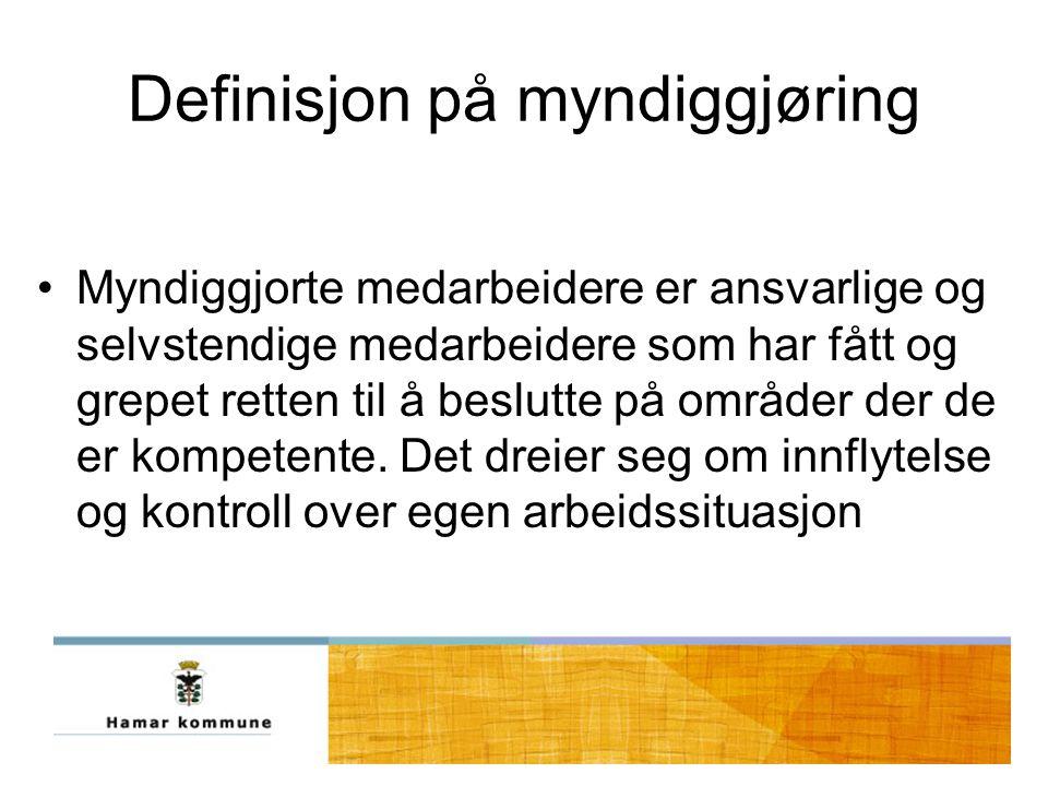 Definisjon på myndiggjøring Myndiggjorte medarbeidere er ansvarlige og selvstendige medarbeidere som har fått og grepet retten til å beslutte på områder der de er kompetente.