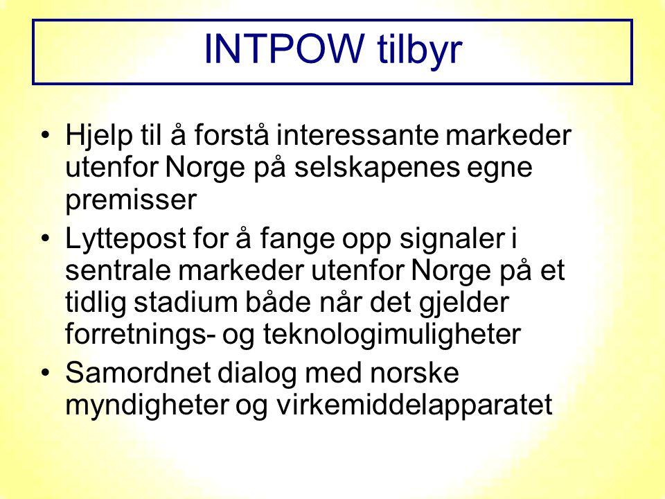 Hjelp til å forstå interessante markeder utenfor Norge på selskapenes egne premisser Lyttepost for å fange opp signaler i sentrale markeder utenfor Norge på et tidlig stadium både når det gjelder forretnings- og teknologimuligheter Samordnet dialog med norske myndigheter og virkemiddelapparatet INTPOW tilbyr