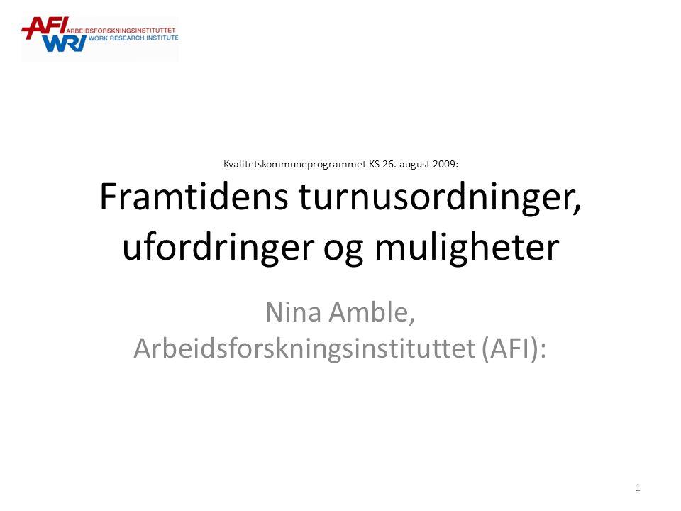 Kvalitetskommuneprogrammet KS 26. august 2009: Framtidens turnusordninger, ufordringer og muligheter Nina Amble, Arbeidsforskningsinstituttet (AFI): 1