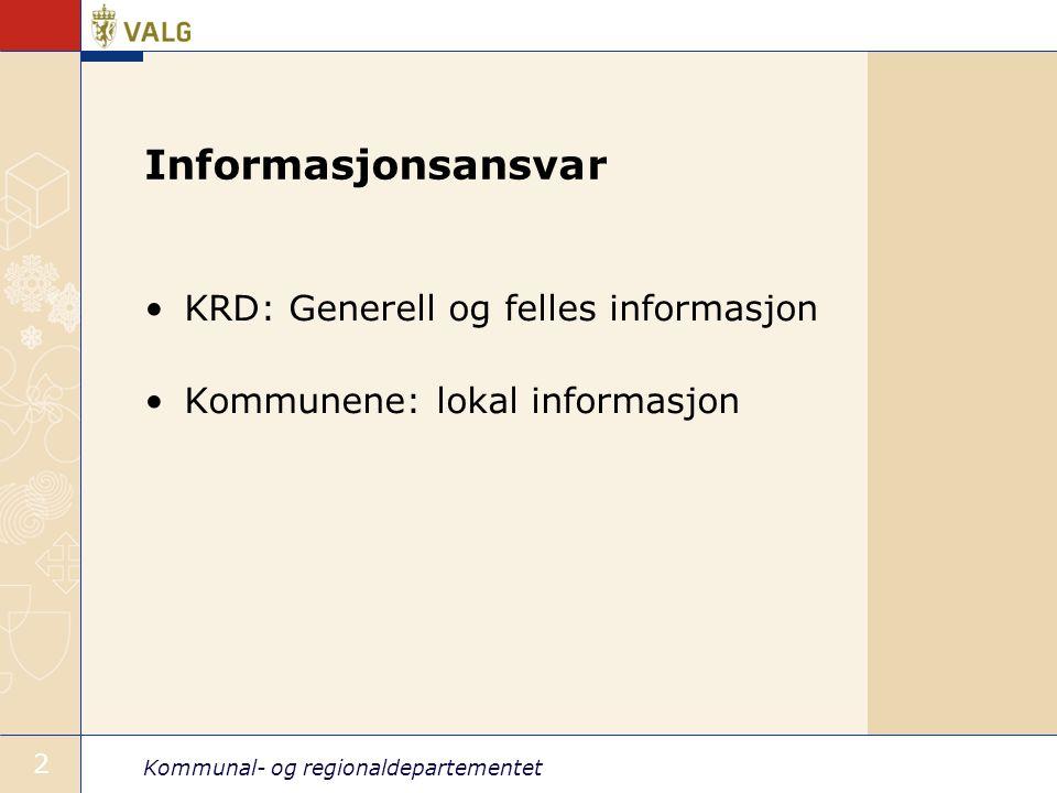 Kommunal- og regionaldepartementet 2 Informasjonsansvar KRD: Generell og felles informasjon Kommunene: lokal informasjon