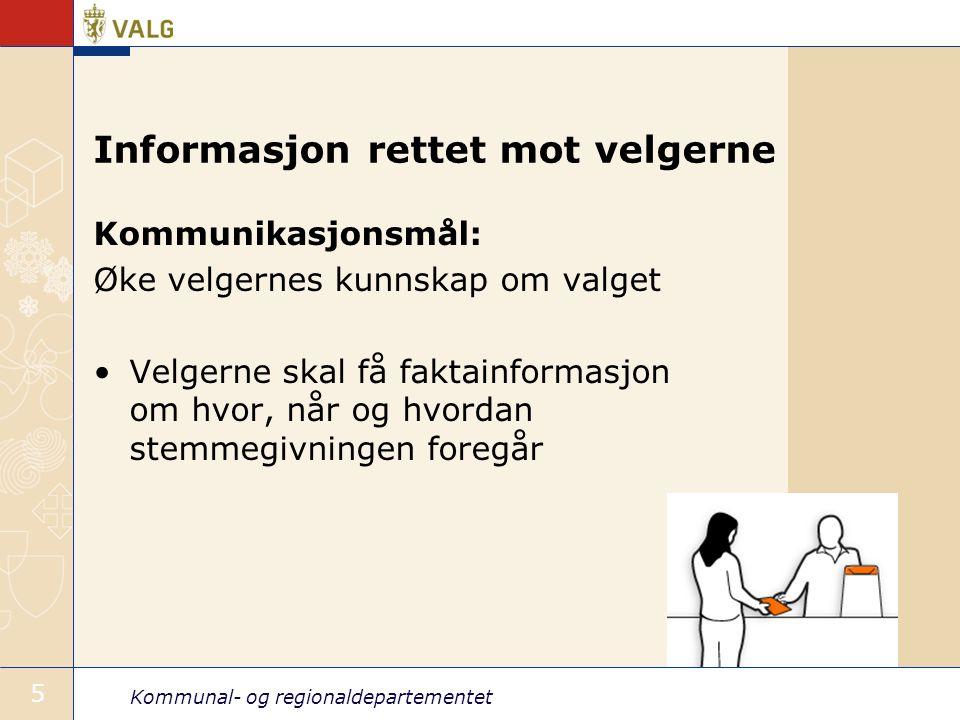 Kommunal- og regionaldepartementet 5 Informasjon rettet mot velgerne Kommunikasjonsmål: Øke velgernes kunnskap om valget Velgerne skal få faktainformasjon om hvor, når og hvordan stemmegivningen foregår