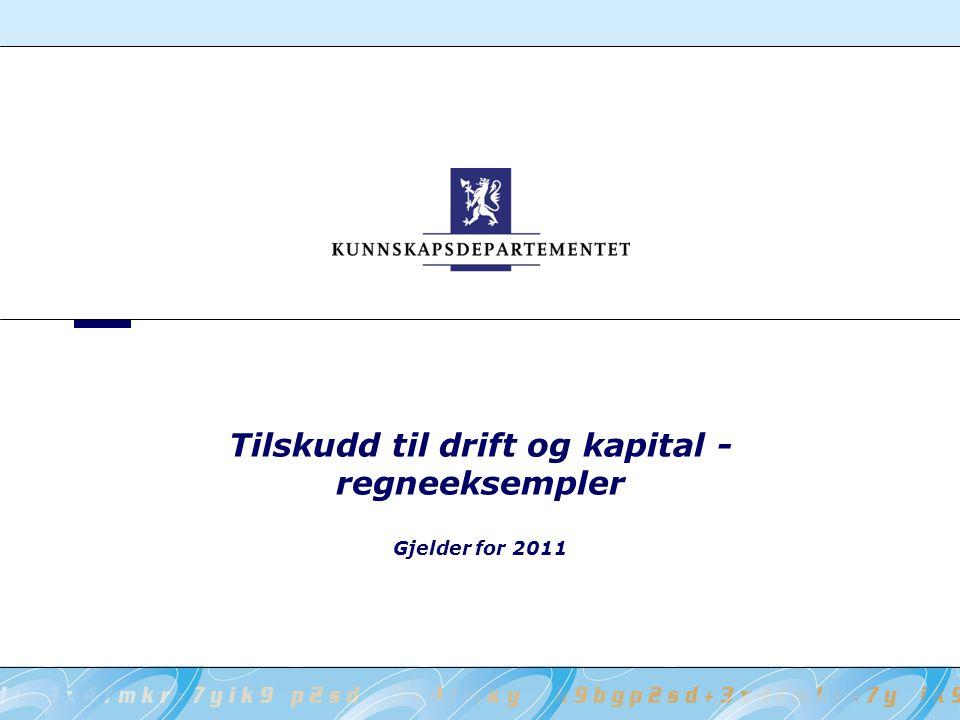 Tilskudd til drift og kapital - regneeksempler Gjelder for 2011