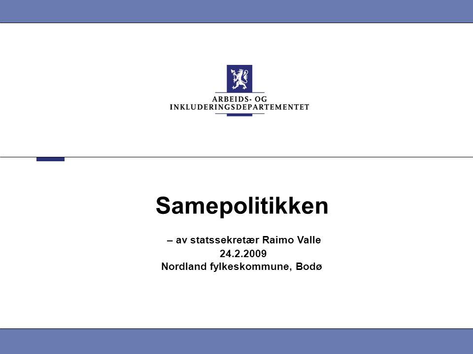 Samepolitikken – av statssekretær Raimo Valle 24.2.2009 Nordland fylkeskommune, Bodø