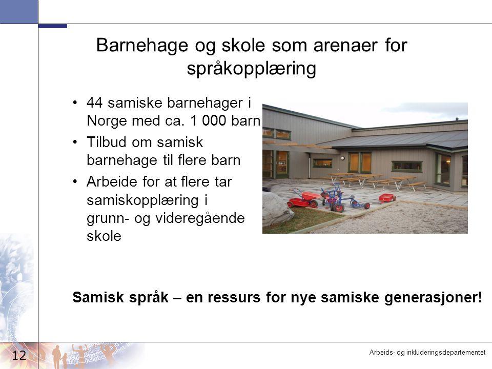 12 Arbeids- og inkluderingsdepartementet Barnehage og skole som arenaer for språkopplæring 44 samiske barnehager i Norge med ca. 1 000 barn Tilbud om