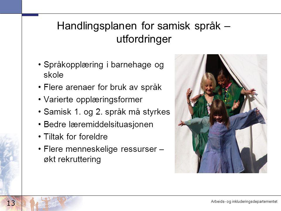 13 Arbeids- og inkluderingsdepartementet Handlingsplanen for samisk språk – utfordringer Språkopplæring i barnehage og skole Flere arenaer for bruk av