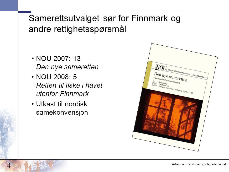 4 Arbeids- og inkluderingsdepartementet Samerettsutvalget sør for Finnmark og andre rettighetsspørsmål NOU 2007: 13 Den nye sameretten NOU 2008: 5 Ret