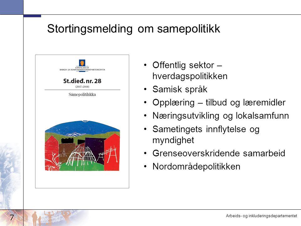 7 Arbeids- og inkluderingsdepartementet Stortingsmelding om samepolitikk Offentlig sektor – hverdagspolitikken Samisk språk Opplæring – tilbud og læremidler Næringsutvikling og lokalsamfunn Sametingets innflytelse og myndighet Grenseoverskridende samarbeid Nordområdepolitikken