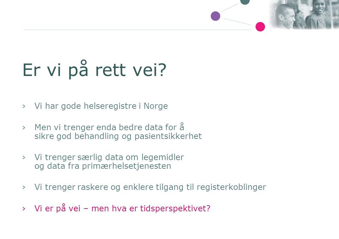 Er vi på rett vei? ›Vi har gode helseregistre i Norge ›Men vi trenger enda bedre data for å sikre god behandling og pasientsikkerhet ›Vi trenger særli
