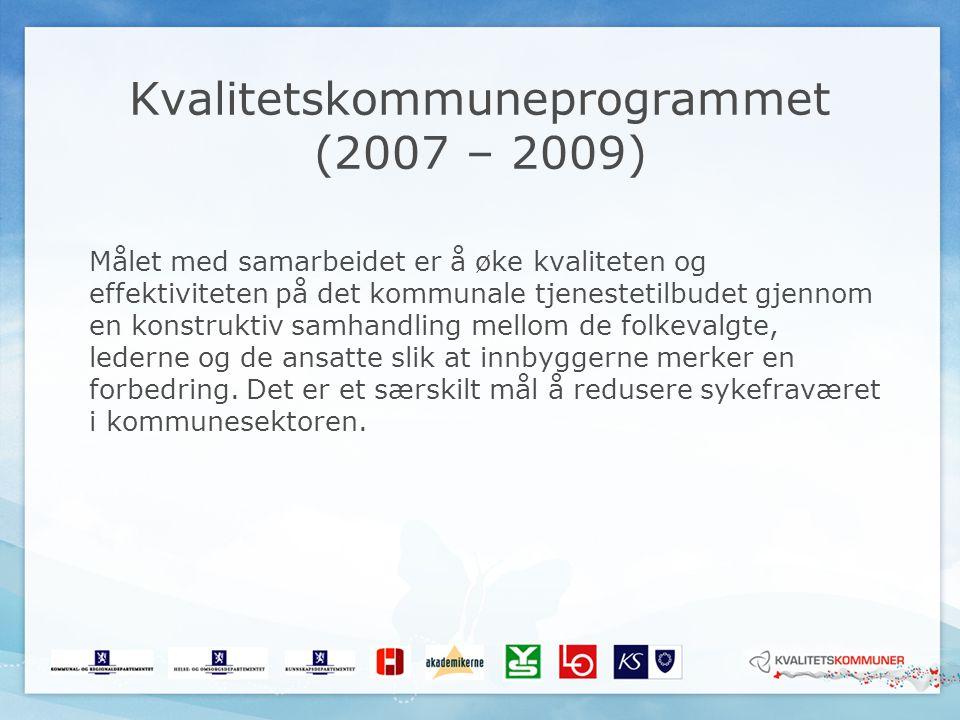 Kvalitetskommuneprogrammet (2007 – 2009) Målet med samarbeidet er å øke kvaliteten og effektiviteten på det kommunale tjenestetilbudet gjennom en kons
