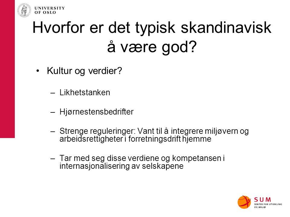 Hvorfor er det typisk skandinavisk å være god? Kultur og verdier? –Likhetstanken –Hjørnestensbedrifter –Strenge reguleringer: Vant til å integrere mil