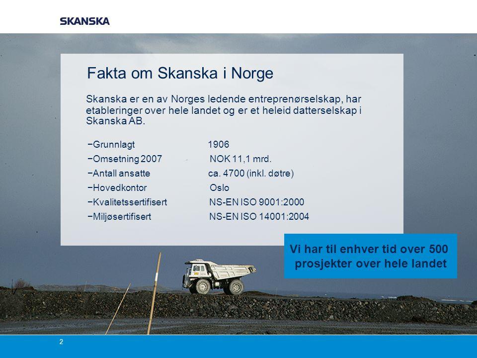 2 Skanska er en av Norges ledende entreprenørselskap, har etableringer over hele landet og er et heleid datterselskap i Skanska AB. Fakta om Skanska i