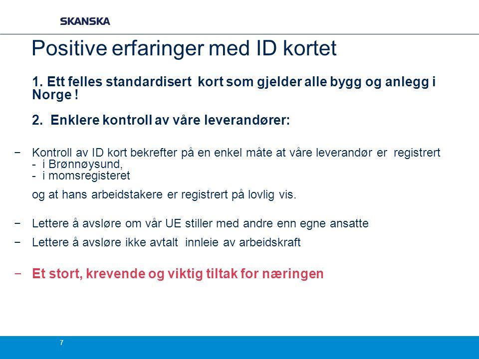 7 Positive erfaringer med ID kortet 1. Ett felles standardisert kort som gjelder alle bygg og anlegg i Norge ! 2. Enklere kontroll av våre leverandøre