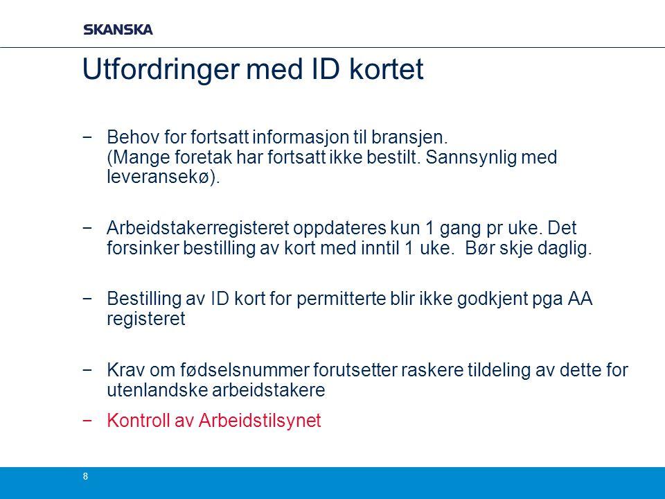 8 Utfordringer med ID kortet −Behov for fortsatt informasjon til bransjen. (Mange foretak har fortsatt ikke bestilt. Sannsynlig med leveransekø). −Arb