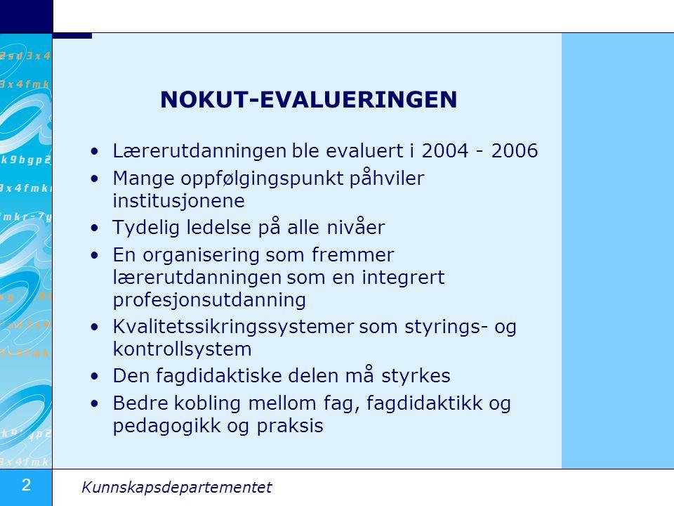 2 Kunnskapsdepartementet NOKUT-EVALUERINGEN Lærerutdanningen ble evaluert i 2004 - 2006 Mange oppfølgingspunkt påhviler institusjonene Tydelig ledelse på alle nivåer En organisering som fremmer lærerutdanningen som en integrert profesjonsutdanning Kvalitetssikringssystemer som styrings- og kontrollsystem Den fagdidaktiske delen må styrkes Bedre kobling mellom fag, fagdidaktikk og pedagogikk og praksis