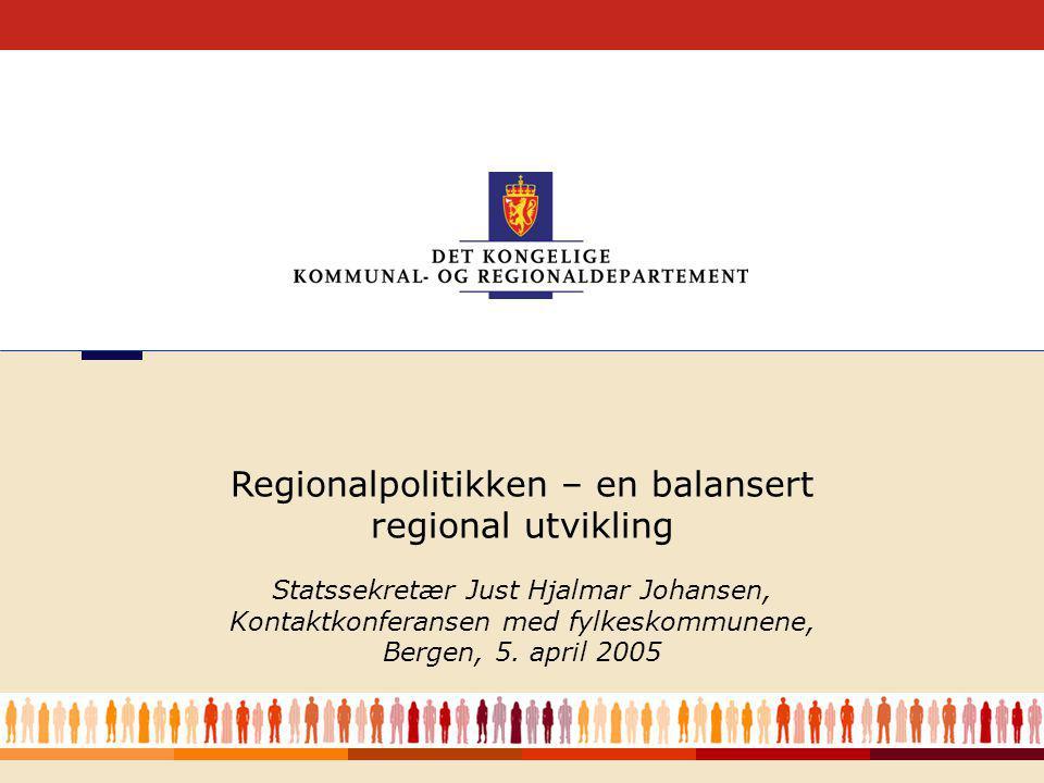 1 Regionalpolitikken – en balansert regional utvikling Statssekretær Just Hjalmar Johansen, Kontaktkonferansen med fylkeskommunene, Bergen, 5.
