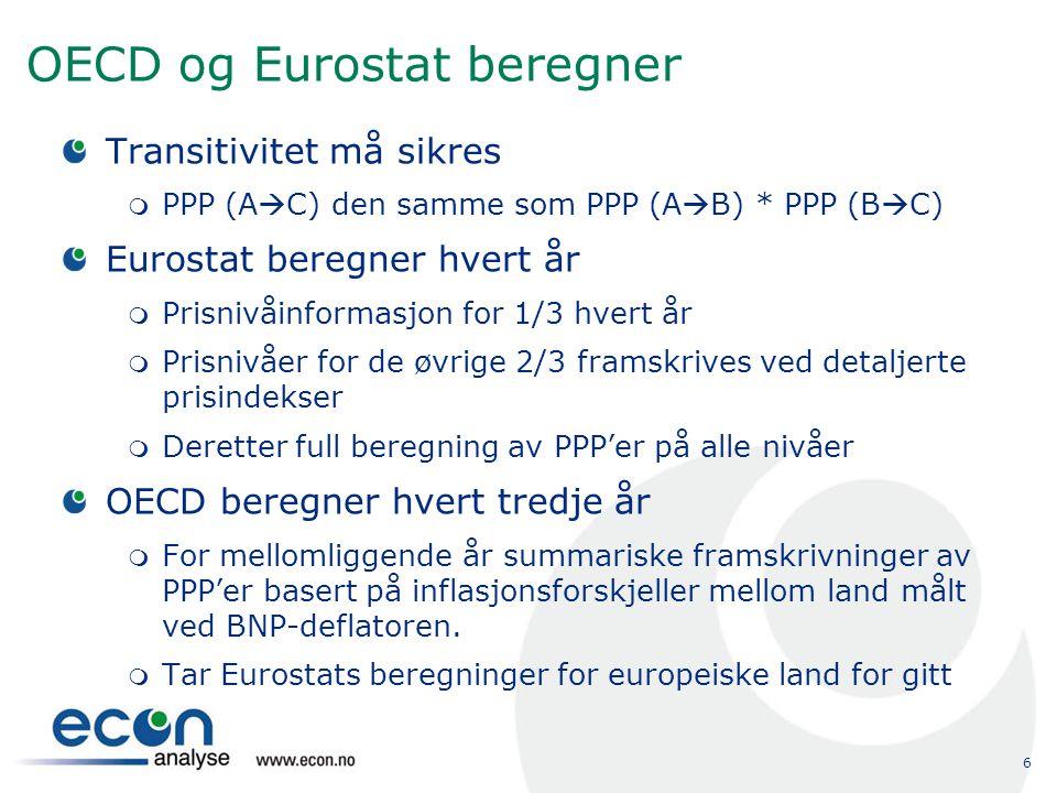 6 OECD og Eurostat beregner Transitivitet må sikres  PPP (A  C) den samme som PPP (A  B) * PPP (B  C) Eurostat beregner hvert år  Prisnivåinforma