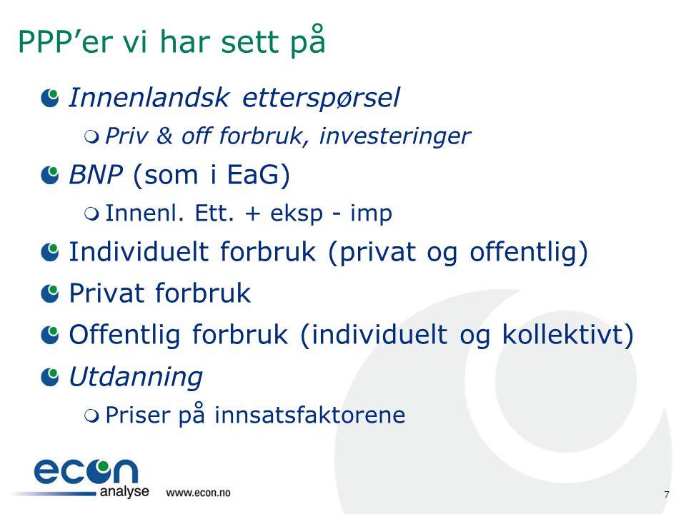 7 PPP'er vi har sett på Innenlandsk etterspørsel  Priv & off forbruk, investeringer BNP (som i EaG)  Innenl. Ett. + eksp - imp Individuelt forbruk (
