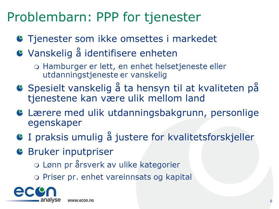 8 Problembarn: PPP for tjenester Tjenester som ikke omsettes i markedet Vanskelig å identifisere enheten  Hamburger er lett, en enhet helsetjeneste e