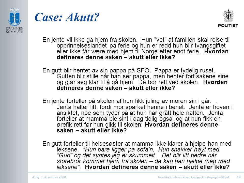 """4. og 5. desember 2008Nordisk konferanse om tvangsekteskap og botilbud12 Case: Akutt? En jente vil ikke gå hjem fra skolen. Hun """"vet"""" at familien skal"""