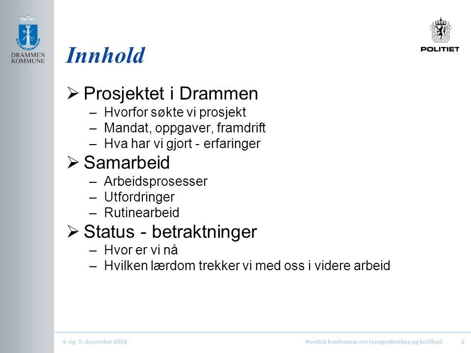 4. og 5. desember 2008Nordisk konferanse om tvangsekteskap og botilbud2 Innhold  Prosjektet i Drammen –Hvorfor søkte vi prosjekt –Mandat, oppgaver, f