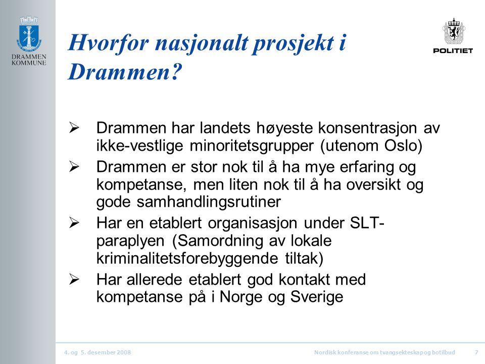 4. og 5. desember 2008Nordisk konferanse om tvangsekteskap og botilbud7 Hvorfor nasjonalt prosjekt i Drammen?  Drammen har landets høyeste konsentras