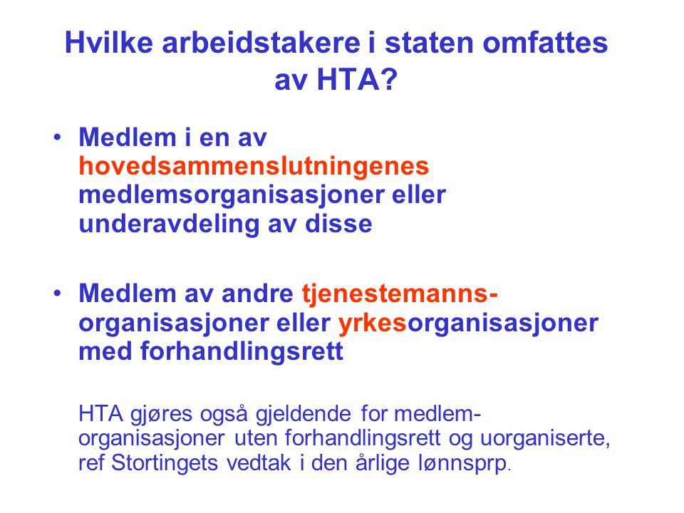 Hvilke arbeidstakere i staten omfattes av HTA? Medlem i en av hovedsammenslutningenes medlemsorganisasjoner eller underavdeling av disse Medlem av and