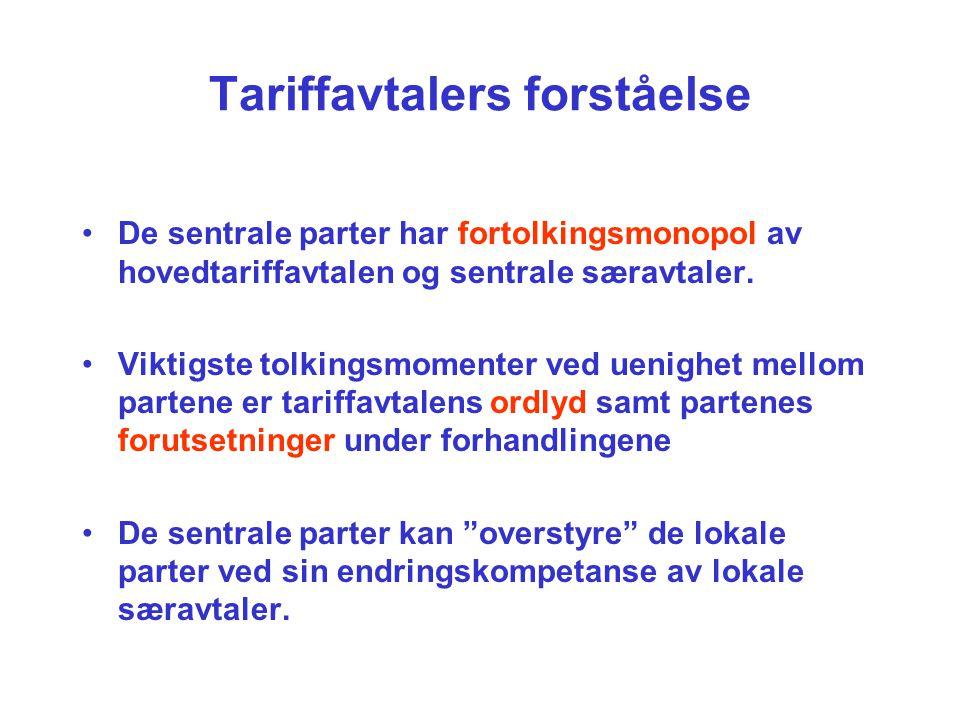Tariffavtalers forståelse De sentrale parter har fortolkingsmonopol av hovedtariffavtalen og sentrale særavtaler. Viktigste tolkingsmomenter ved uenig