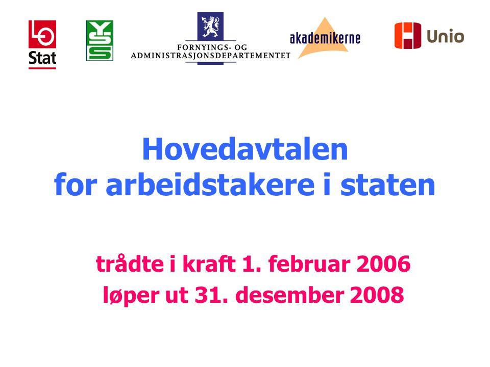 Hovedavtalen for arbeidstakere i staten trådte i kraft 1. februar 2006 løper ut 31. desember 2008
