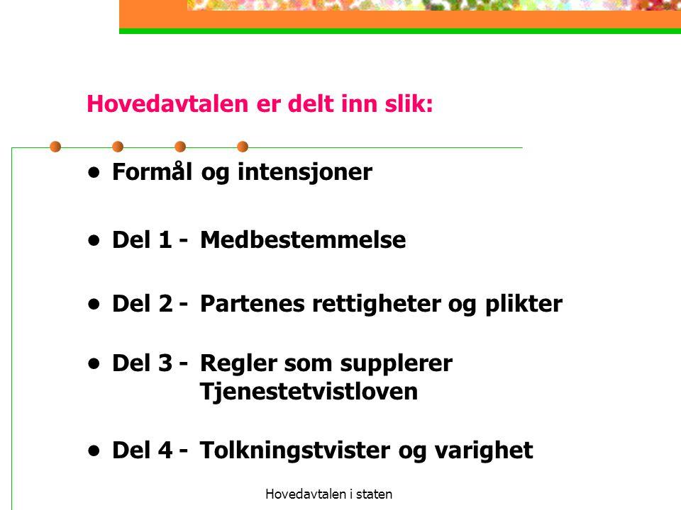 Hovedavtalen i staten Hovedavtalen er delt inn slik: Formål og intensjoner Del 1-Medbestemmelse Del 2-Partenes rettigheter og plikter Del 3-Regler som