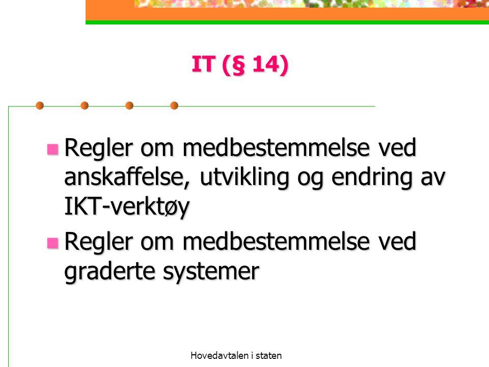 Hovedavtalen i staten IT (§ 14) Regler om medbestemmelse ved anskaffelse, utvikling og endring av IKT-verktøy Regler om medbestemmelse ved anskaffelse