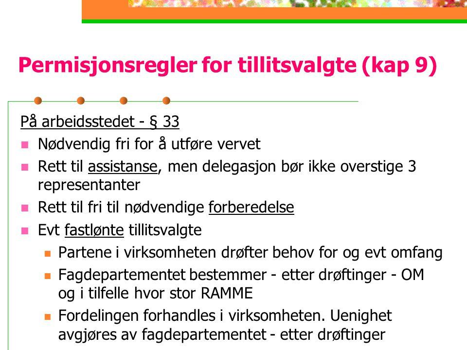 Permisjonsregler for tillitsvalgte (kap 9) På arbeidsstedet - § 33 Nødvendig fri for å utføre vervet Rett til assistanse, men delegasjon bør ikke over