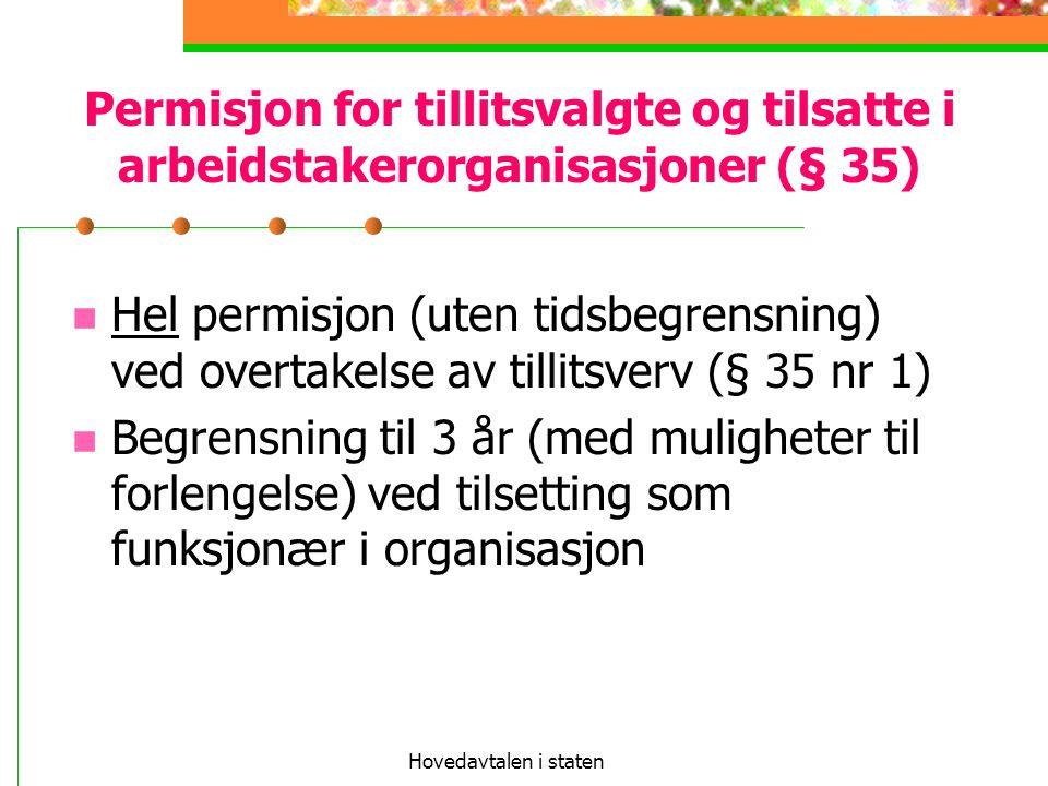 Hovedavtalen i staten Permisjon for tillitsvalgte og tilsatte i arbeidstakerorganisasjoner (§ 35) Hel permisjon (uten tidsbegrensning) ved overtakelse