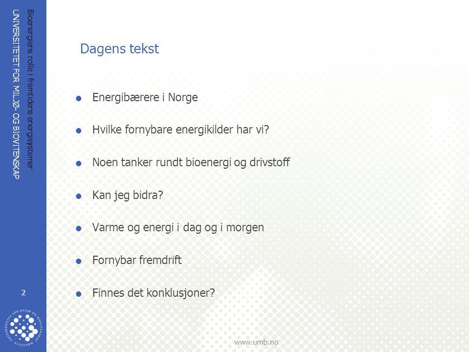 UNIVERSITETET FOR MILJØ- OG BIOVITENSKAP www.umb.no Bioenergiens rolle i fremtidens energisystemer 3 Kilde: ssb Totalt sluttforbruk av energi i Norge etter energibærer i 2007