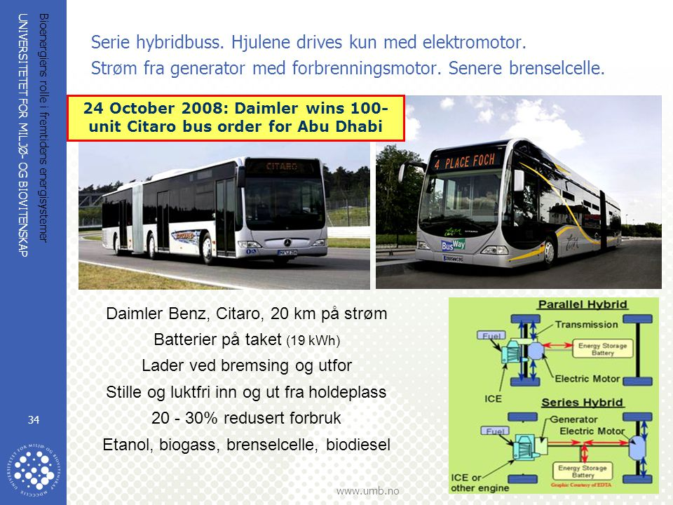 UNIVERSITETET FOR MILJØ- OG BIOVITENSKAP www.umb.no Bioenergiens rolle i fremtidens energisystemer 34 Serie hybridbuss.
